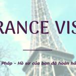Xin Visa Pháp – Hồ sơ của bạn đã hoàn hảo chưa?