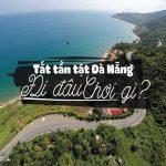 Checklist những địa điểm du lịch Đà Nẵng không thể bỏ lỡ