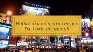 Hướng dẫn điền đơn xin visa Đài Loan online 2018