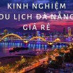 Kinh nghiệm du lịch Đà Nẵng giá rẻ, tiết kiệm 2019