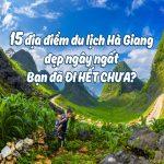 Du lịch Hà Giang – Khám phá chuyến du ký có một không hai của cuộc đời